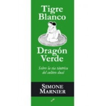 Tigre Blanco Dragon Verde: Sobre La Via Tantrica Del Cultivo Dual