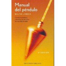 Manual Del Pendulo: Consejos Practicos Y Descripcion De Todos Los Usos Del Pendu
