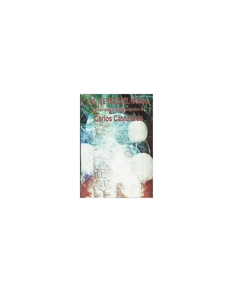 Los Testigos Del Nagual Entrevistas A Los Discipulos De Carlos Castaneda