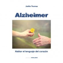 ALZHEIMER, hablar el lenguaje del corazón. Por Joelle Thomas. ISBN: 9788415795179