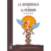 La ayahuasca y el perdón. Por Julio Martín Segura. ISBN: 9788460815587
