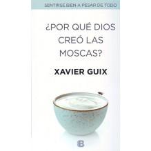 ¿Por qué Dios creó las moscas? Por Xavier Guix. ISBN: 9788466659147
