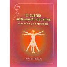 El cuerpo instrumento del alma, en la salud y en la enfermedad. Dr. Walther Bühler. ISBN: 9788415827276