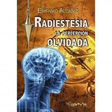 Radiestesia, la percepción olvidada (Epifanio Alcañiz). Ed. La Regla de Oro.ISBN 9788494531200
