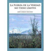 La fuerza de la verdad no tiene límites (José Cerezo Sánchez.) ISBN: 9788494546419.