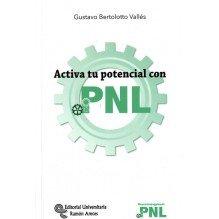 Activa tu potencial con PNL (Gustavo Bertolotto Vallés) Ed. U. Ramón Areces, 2016  ISBN: 9788499612188