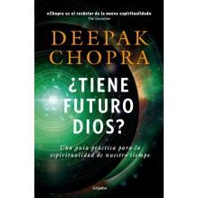 ¿Tiene futuro Dios? Por Deepak Chopra. Ed. Grijalbo, Septiembre 2016