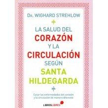 La salud del corazón y la circulación según Santa Hildegarda. Por  Wighard Strelow. Ed. Libroslibres