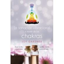 La sanación vibracional a través de los chakras, por Joy Gardner. Ed. Obelisco, 2016