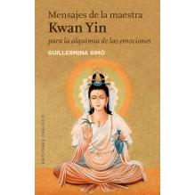 Mensajes de la maestra Kwan Yin para la alquimia de las emociones, por Guillermina Simó. Ed. Obelisco