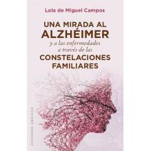 Una mirada al alzhéimer a través de las constelaciones familiares, por Lola de Miguel Campos. Ed. Obelisco