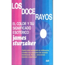Los Doce Rayos: el color y su significado esotérico, por James Sturzaker. Ed. Luis Cárcamo