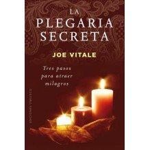 La Plegaria Secreta, por Joe Vitale. Ed. Obelisco
