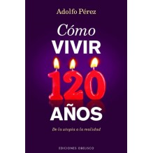 Como vivir 120 años, por Adolfo Pérez. Ed. Obelisco