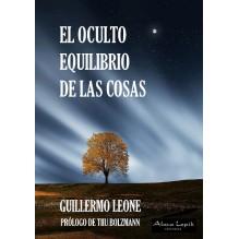 El oculto equilibrio de las cosas, por Guillermo Leone. Ed. Alma Lepik