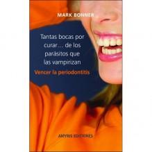 Tantas bocas por curar ... de los parásitos que las vampirizan, por Mark Bonner. Ed. Amyris
