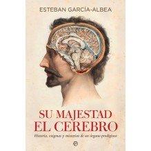 Su majestad el cerebro, por Esteban García-Albea. Ed. La Esfera de los Libros