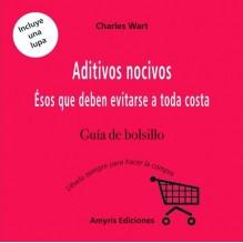 Aditivos nocivos: Guía de bolsillo, por Charles Wart. Editorial Amyris