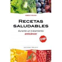 Recetas saludables durante un tratamiento anticáncer, por Isabelle Delaleu. Ediciones Obelisco
