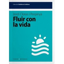Fluir con la vida, por Jordi Clotas. Editorial Versos y Reversos