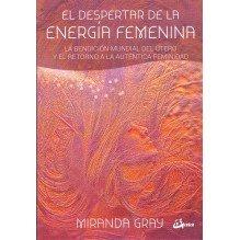 El despertar de la energía femenina, por Miranda Gray. Editorial: Gaia Ediciones
