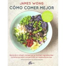 Cómo comer mejor, por James Wong, Asesora nutricional: Dra. Emma Derbyshire. . Editorial: Gaia Ediciones