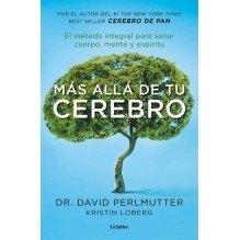 Más allá de tu cerebro, por David Perlmutter. Editorial Grijalbo