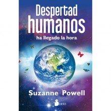 Despertad humanos. Ha llegado la hora, por Suzanne Powell. Editorial Sirio