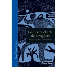 Galileo y el arte de envejecer, por Adam Ford. Ediciones Siruela