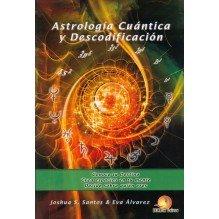Astrología cuántica y descodificación, por Eva Álvarez y Joshua S. Santos. Ediciones Balnea