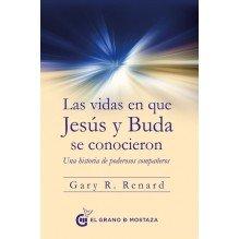 Las vidas en que Jesús y Buda se conocieron, por Gary R. Renard. Editorial: El grano de mostaza