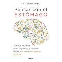 Pensar con el estómago, por Emeran Mayer. Editorial Grijalbo