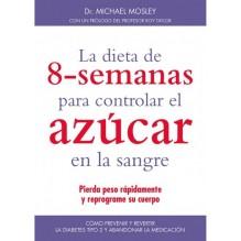 La dieta de 8 semanas para controlar el azúcar en la sangre, por el Dr. Michael Mosley. Editorial Medici