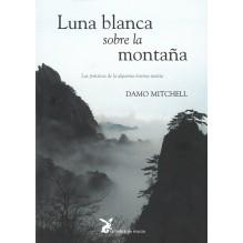 Luna blanca sobre la montaña, por Damo Mitchell. Editorial: La liebre de marzo LAS PRÁCTICAS DE LA ALQUIMIA INTERNA TAOÍSTA