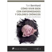 Cómo vivir bien con enfermedades y dolores crónicos, de Toni Bernhard. Editorial Desclée de Brouwer