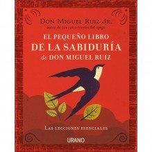 El pequeño libro de la sabiduría de Don Miguel Ruiz, por Miguel Ruiz hijo. Editorial: URANO