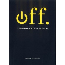 OFF. Desintoxicacion Digital, por Tanya Goodin, Editorial: Cinco Tintas
