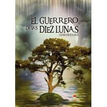 El guerrero de las diez lunas, de Carmen Benito. Editorial Círculo Rojo