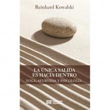 La única salida es hacia dentro de Reinhard Kowalski. Ediciones Ayurveda