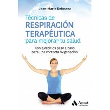 Técnicas de respiración para mejorar tu salud, por Jean-Marie Defossez. Editorial Amat