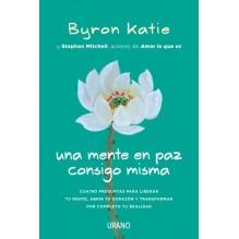 Una mente en paz consigo misma, por Byron Katie y Stephen Mitchell. Editorial Urano