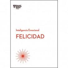 Felicidad (Serie Inteligencia Emocional de HBR), Harvard Business Review.Editorial Reverté.