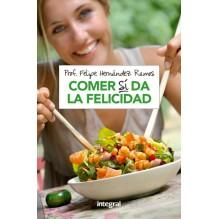 Comer Si Da La Felicidad | Felipe  Hernandez Ramos  | ed. Integral