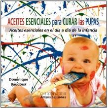 Aceites esenciales para curar las pupas, por Dominique Baudoux. Editorial Amyris