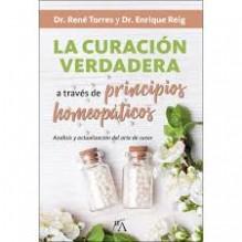 La curación verdadera a través de los principios homeopáticos, por Enrique Reig y René Torres García. . Edfitorial Arcopress