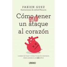 Cómo (no) tener un ataque al corazón, por Fabien Guez. Editorial Urano