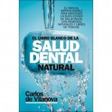 El libro blanco de la salud dental natural, por Carlos De Vilanova. ARCOPRESS